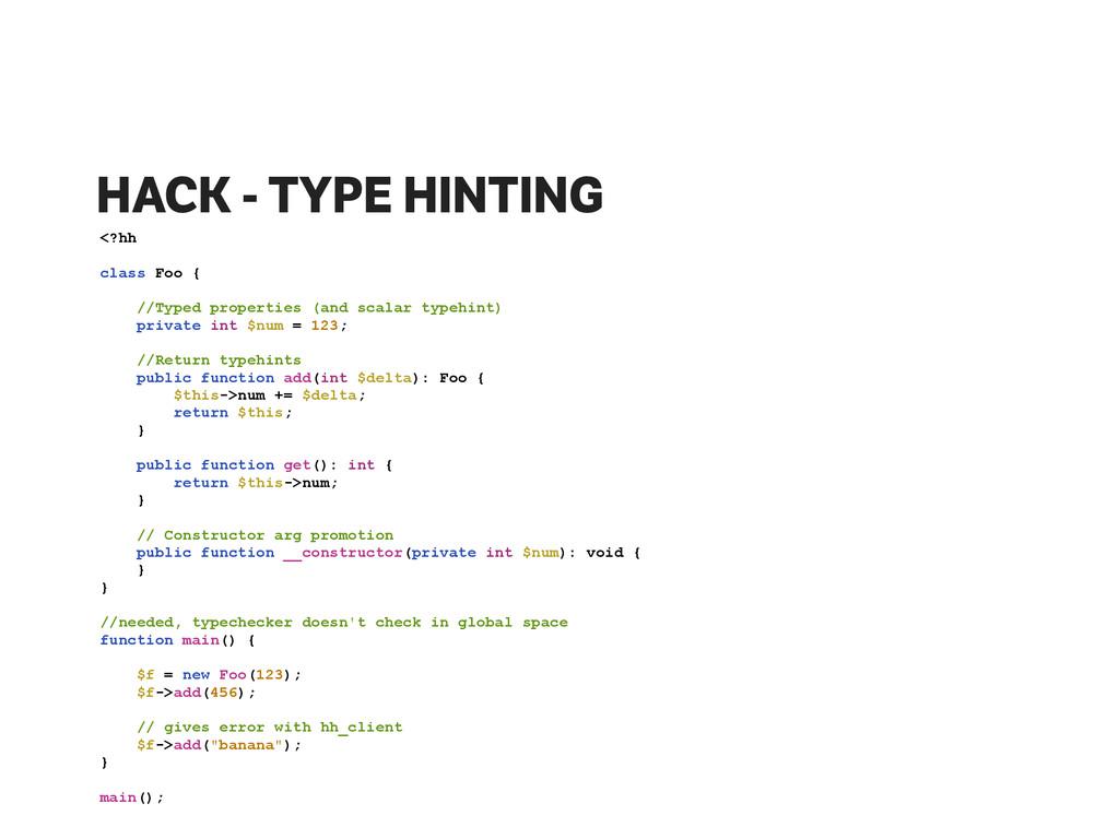 HACK - TYPE HINTING <?hh ! class Foo { ! //Type...