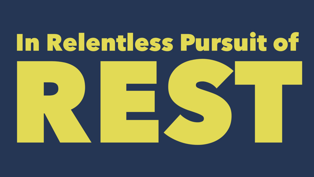 In Relentless Pursuit of REST