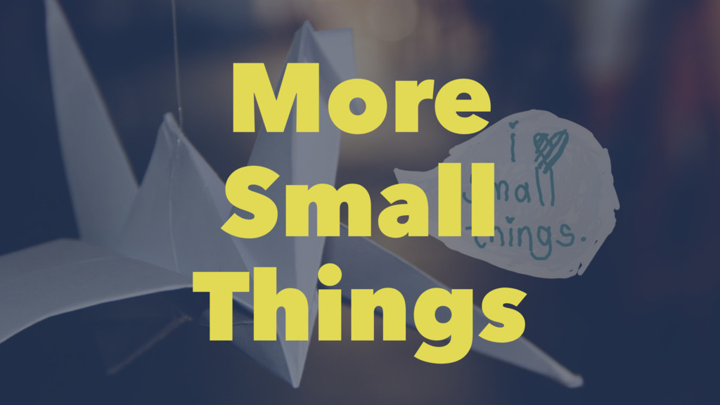 More Small Things