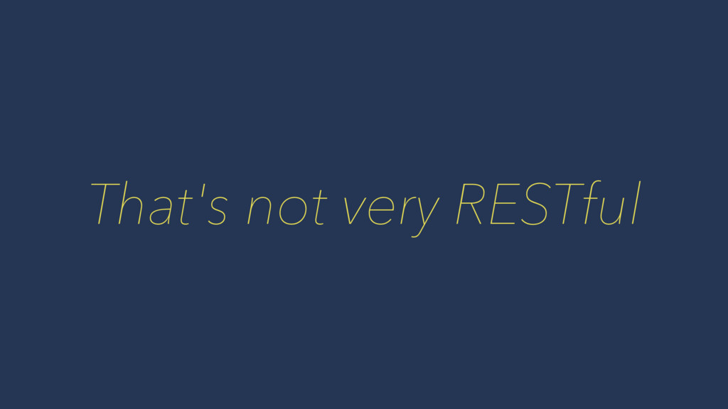 That's not very RESTful
