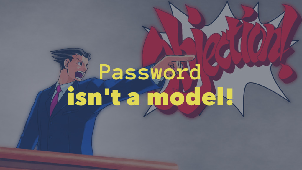 Password isn't a model!