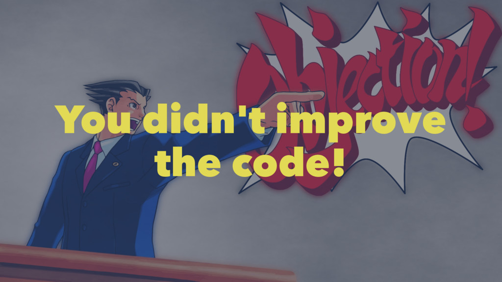 You didn't improve the code!