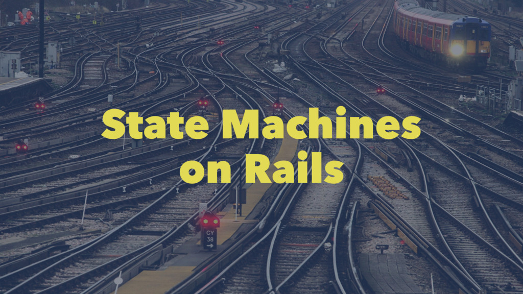 State Machines on Rails