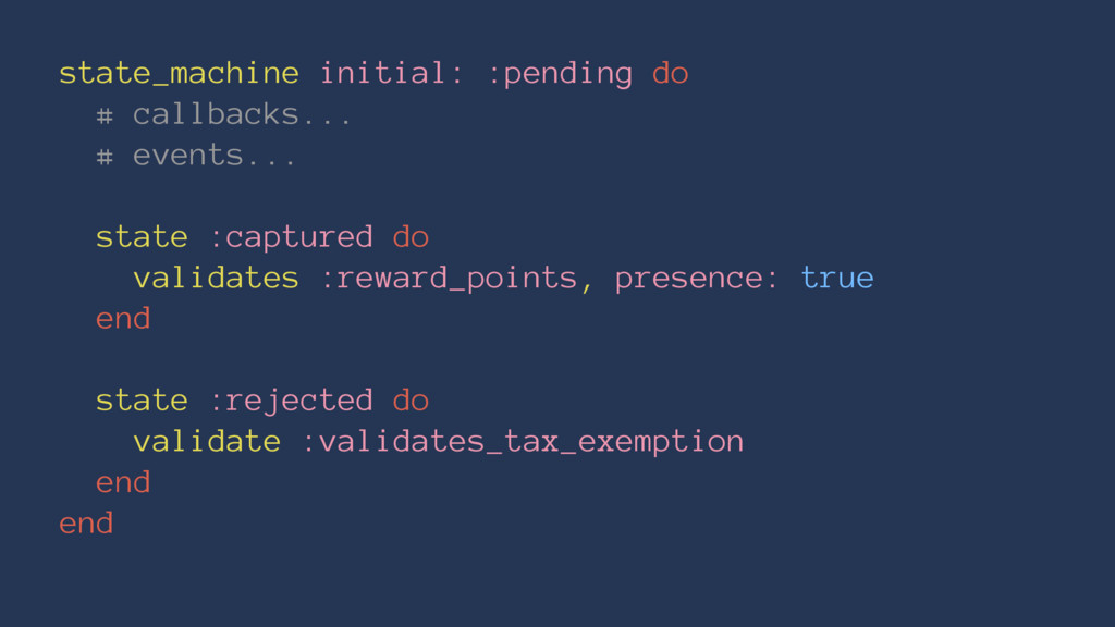 state_machine initial: :pending do # callbacks....