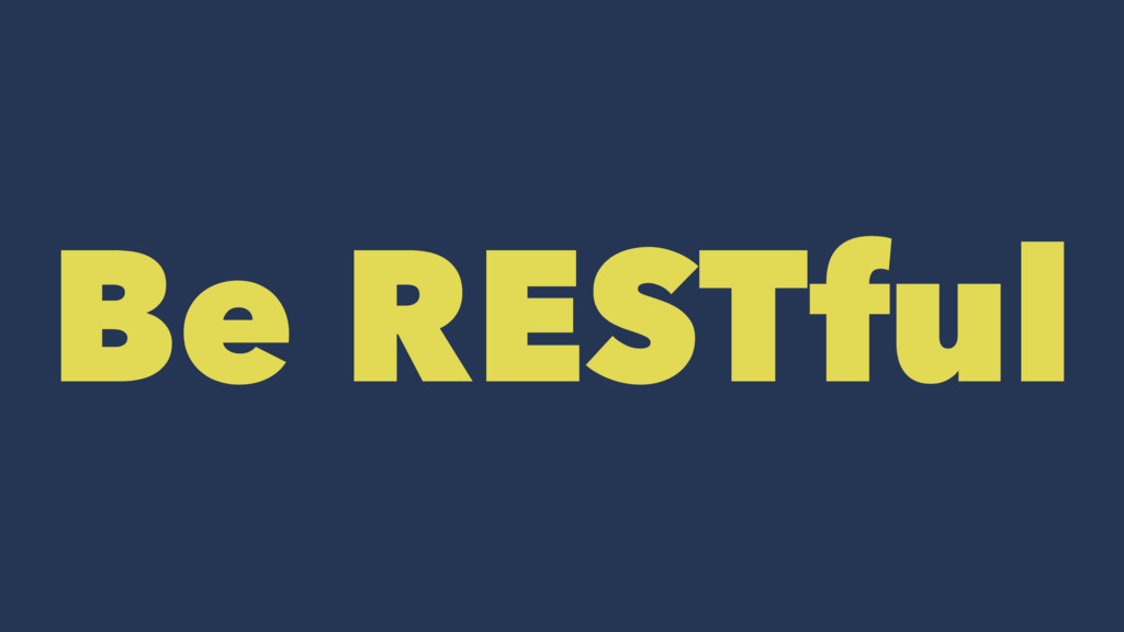 Be RESTful