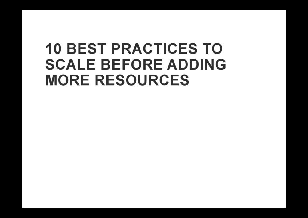 10 BEST PRACTICES TO SCALE BEFORE ADDING MORE R...