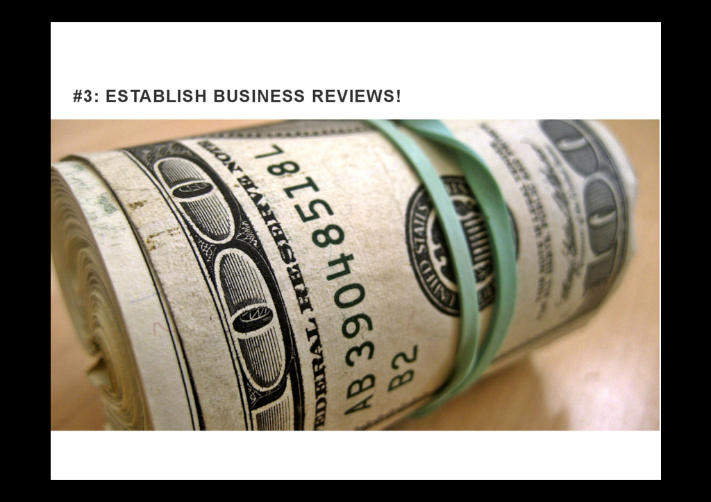 #3: ESTABLISH BUSINESS REVIEWS!