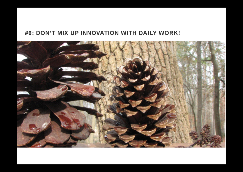 #6: DON'T MIX UP INNOVATION WITH DAILY WORK!