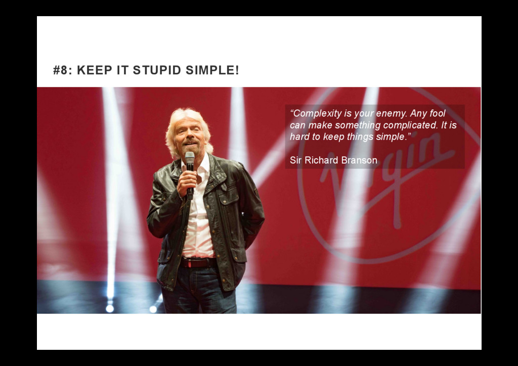 "#8: KEEP IT STUPID SIMPLE! ""Complexity is your ..."
