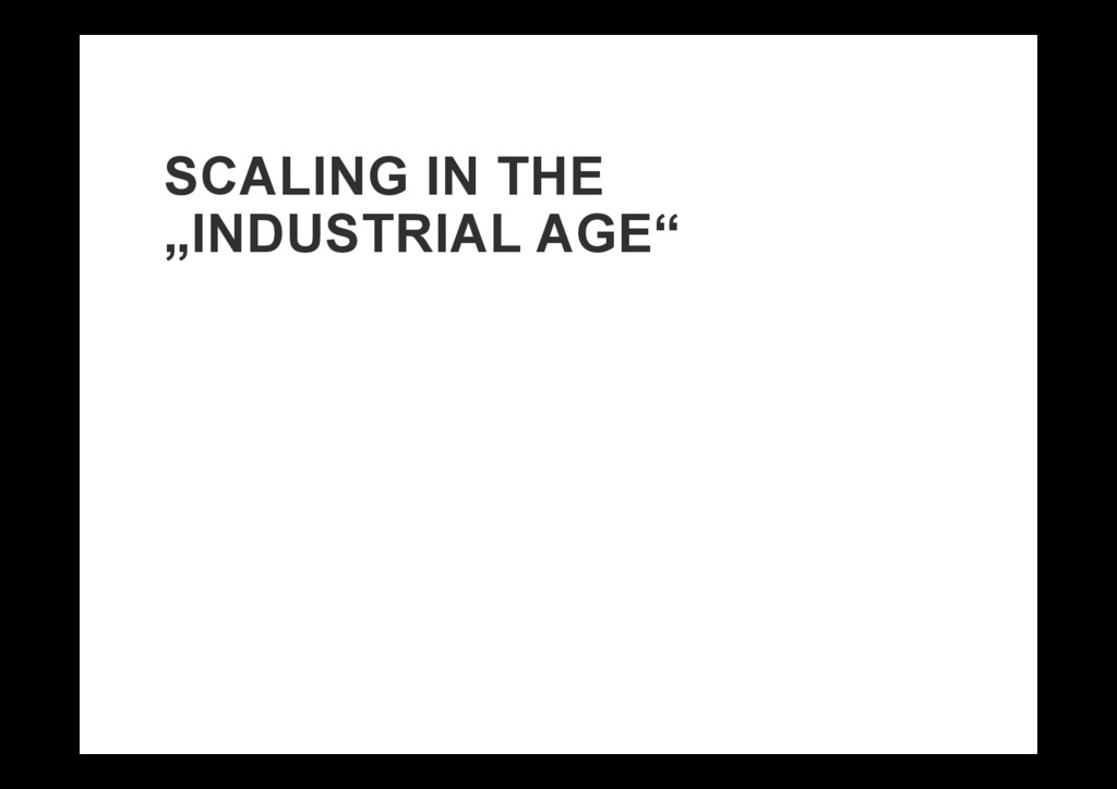 "SCALING IN THE ""INDUSTRIAL AGE"""