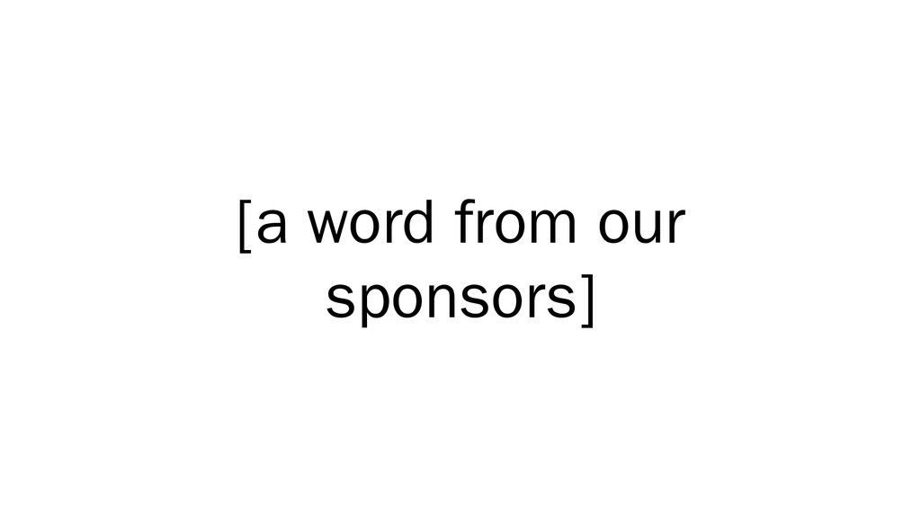 [a word from our sponsors]