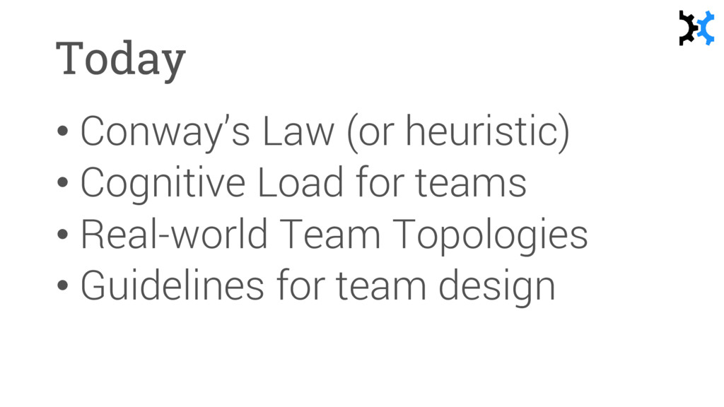 Today • Conway's Law (or heuristic) • Cognitive...