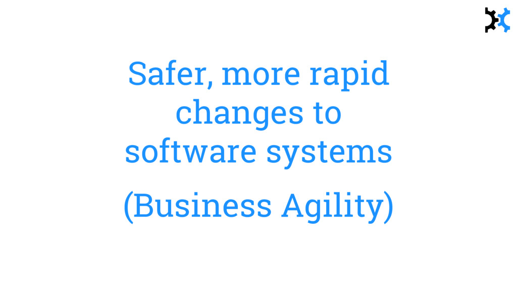 Safer, more rapid changes to software systems (...