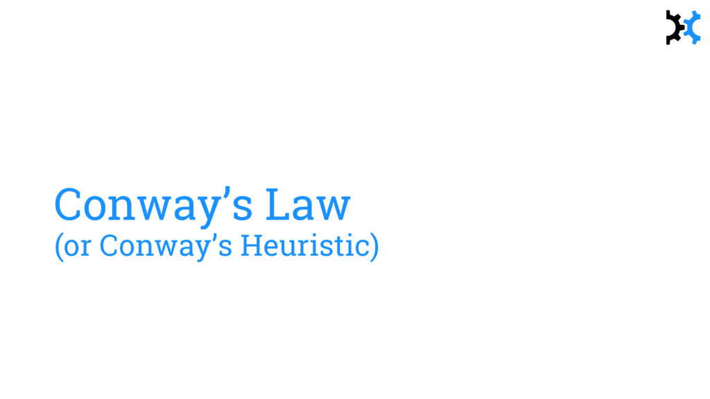 Conway's Law (or Conway's Heuristic)