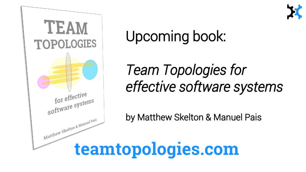 teamtopologies.com Upcoming book: Team Topologi...
