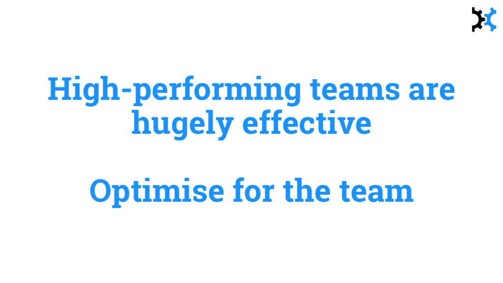High-performing teams are hugely effective Opti...