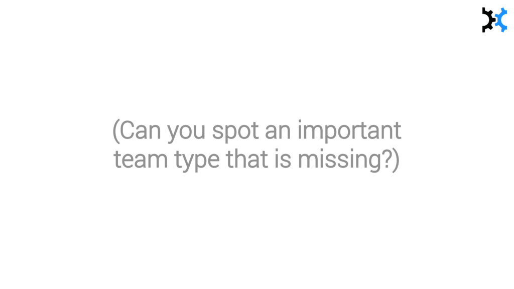 (Can you spot an important team type that is mi...