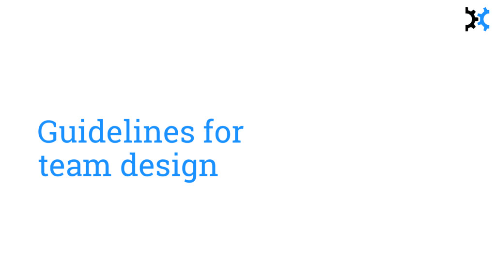 Guidelines for team design