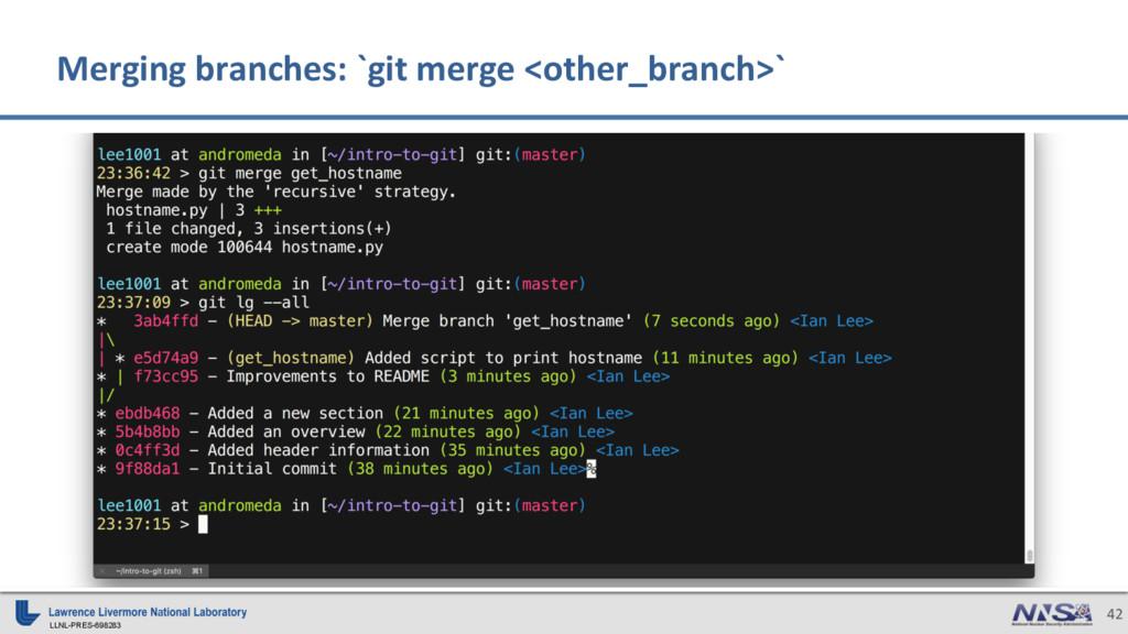 LLNL-PRES-698283 42 Merging branches: `git merg...