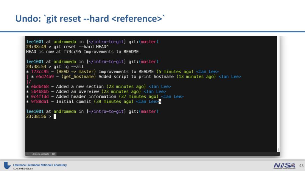 LLNL-PRES-698283 43 Undo: `git reset --hard <re...