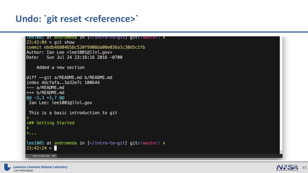 LLNL-PRES-698283 45 Undo: `git reset <reference...