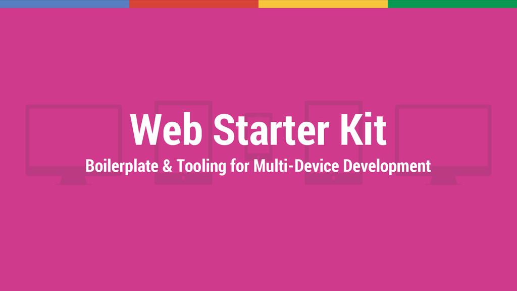 Web Starter Kit Boilerplate & Tooling for Multi...