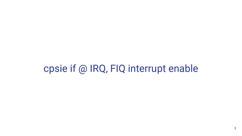 cpsie if @ IRQ, FIQ interrupt enable 3