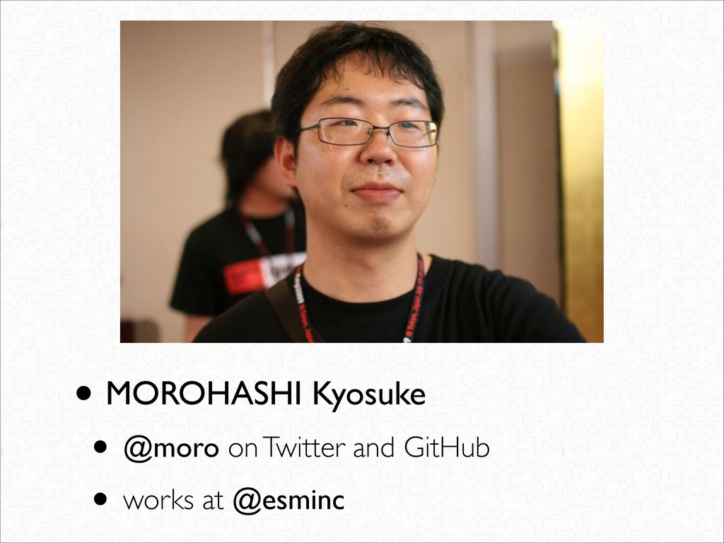 • MOROHASHI Kyosuke • @moro on Twitter and GitH...