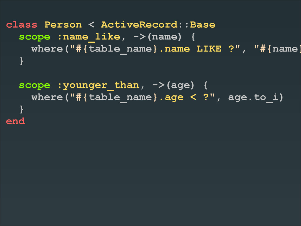 class Person < ActiveRecord::Base scope :name_l...