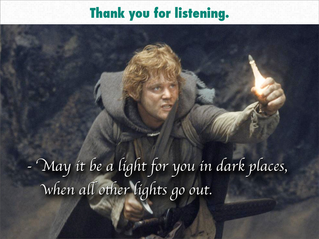 Thank you for listening. - May it be a light fo...