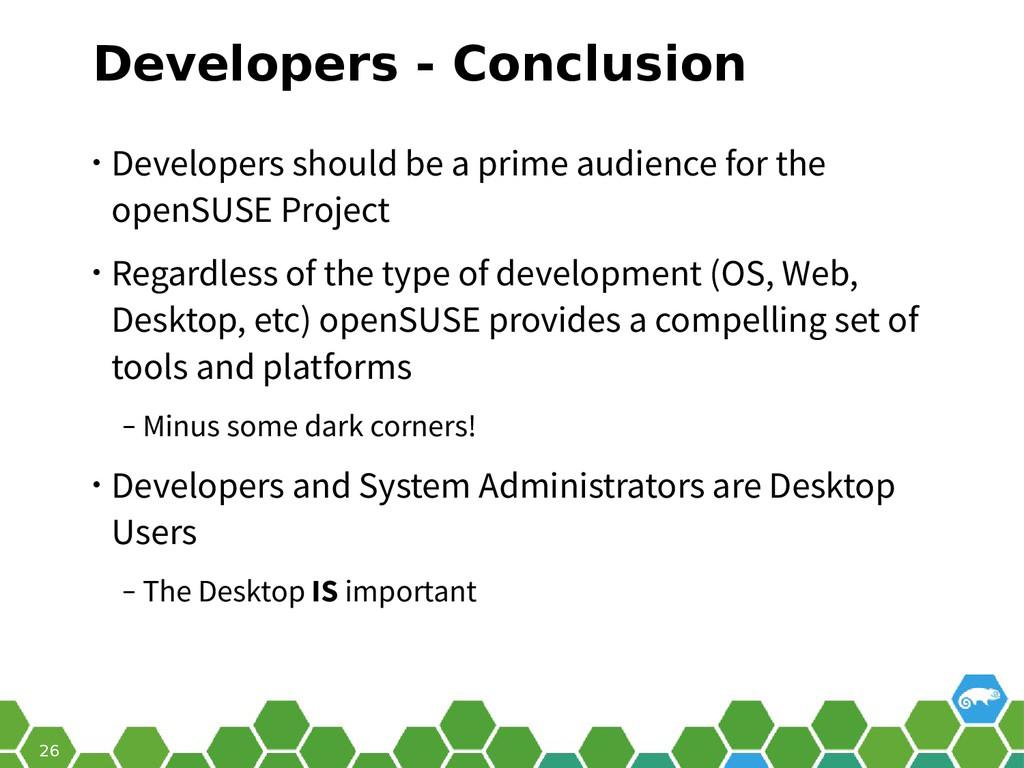 26 Developers - Conclusion • Developers should ...