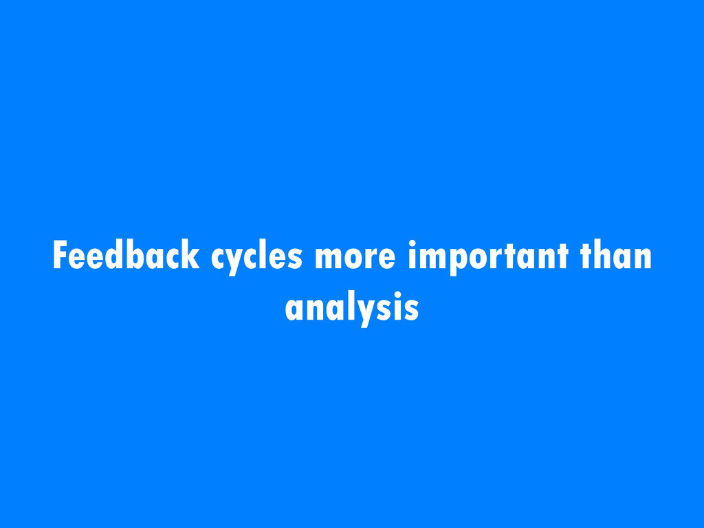 Feedback cycles more important than analysis