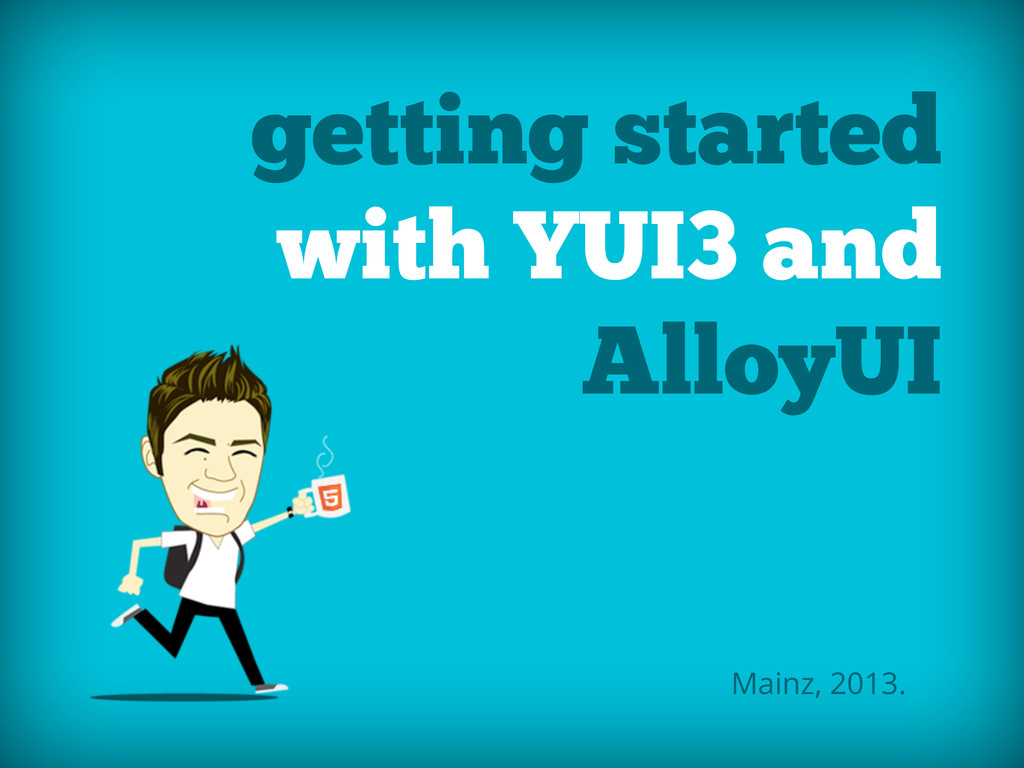 getting started with YUI3 and AlloyUI Mainz, 20...