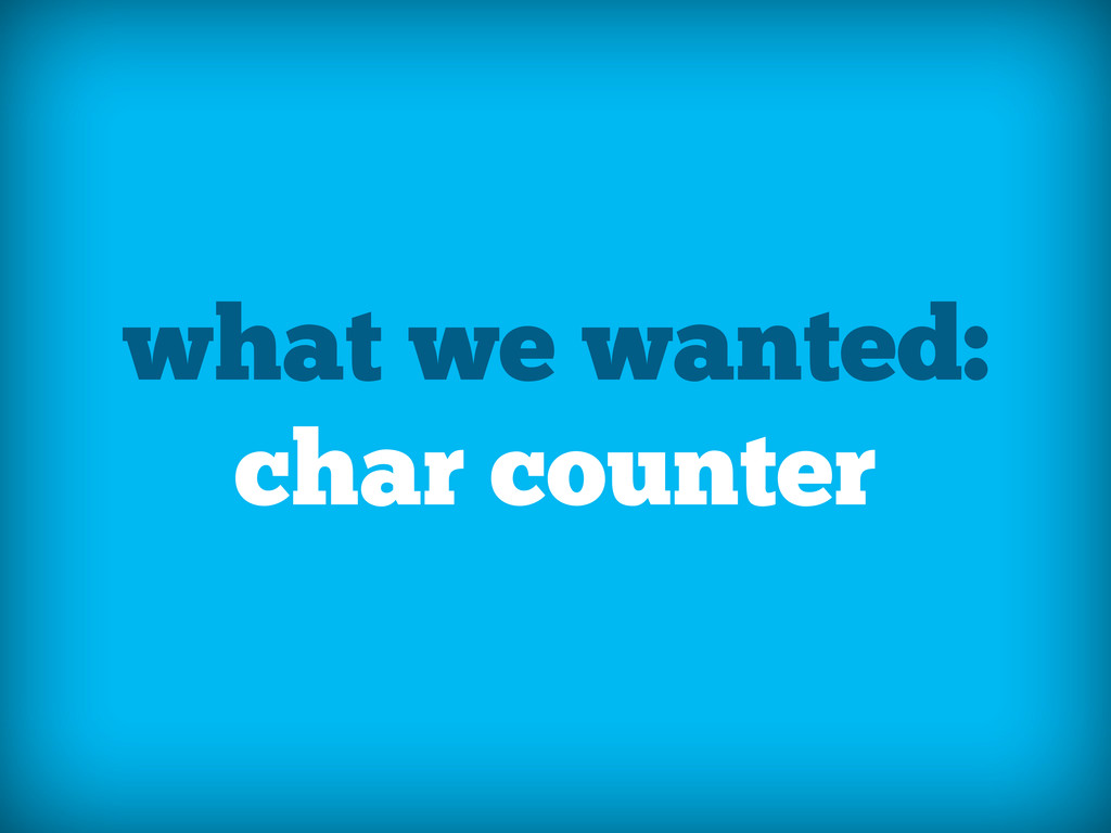 what we wanted: char counter