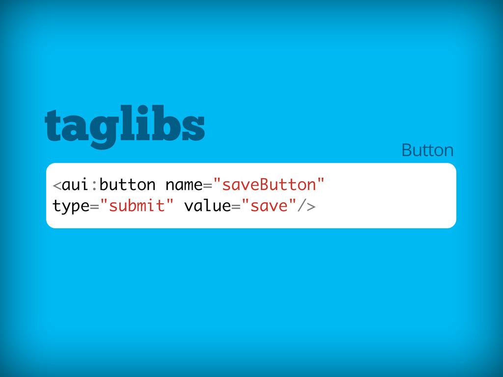"""taglibs <aui:button name=""""saveButton"""" type=""""sub..."""