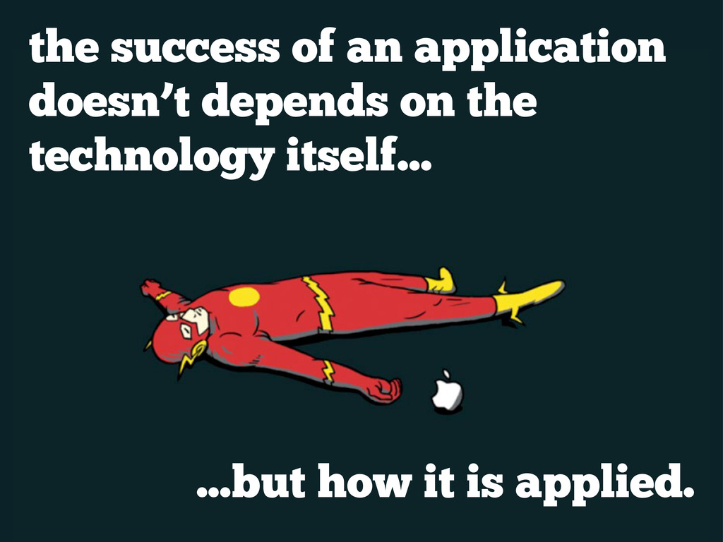 the success of an application doesn't depends o...