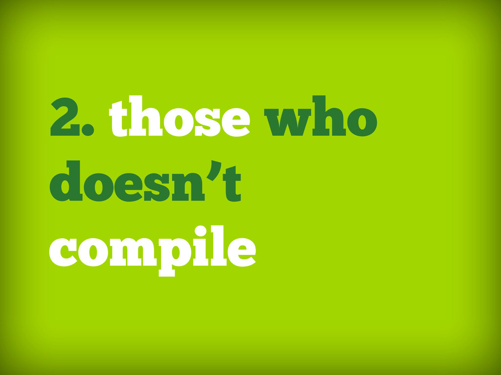 2. those who doesn't compile
