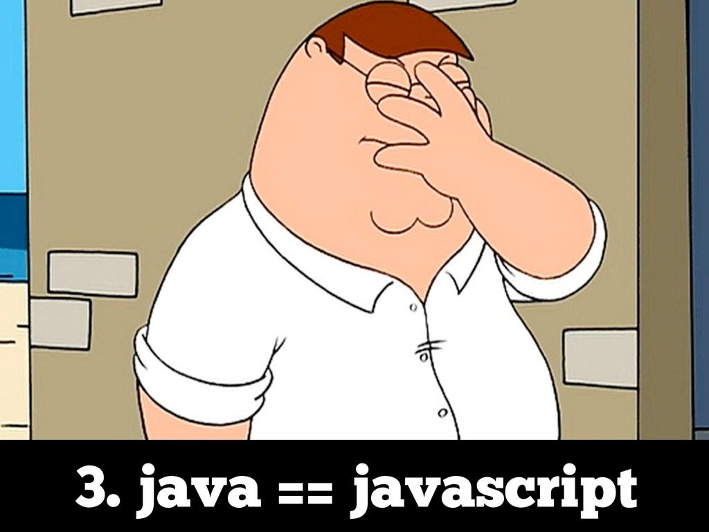 3. java == javascript