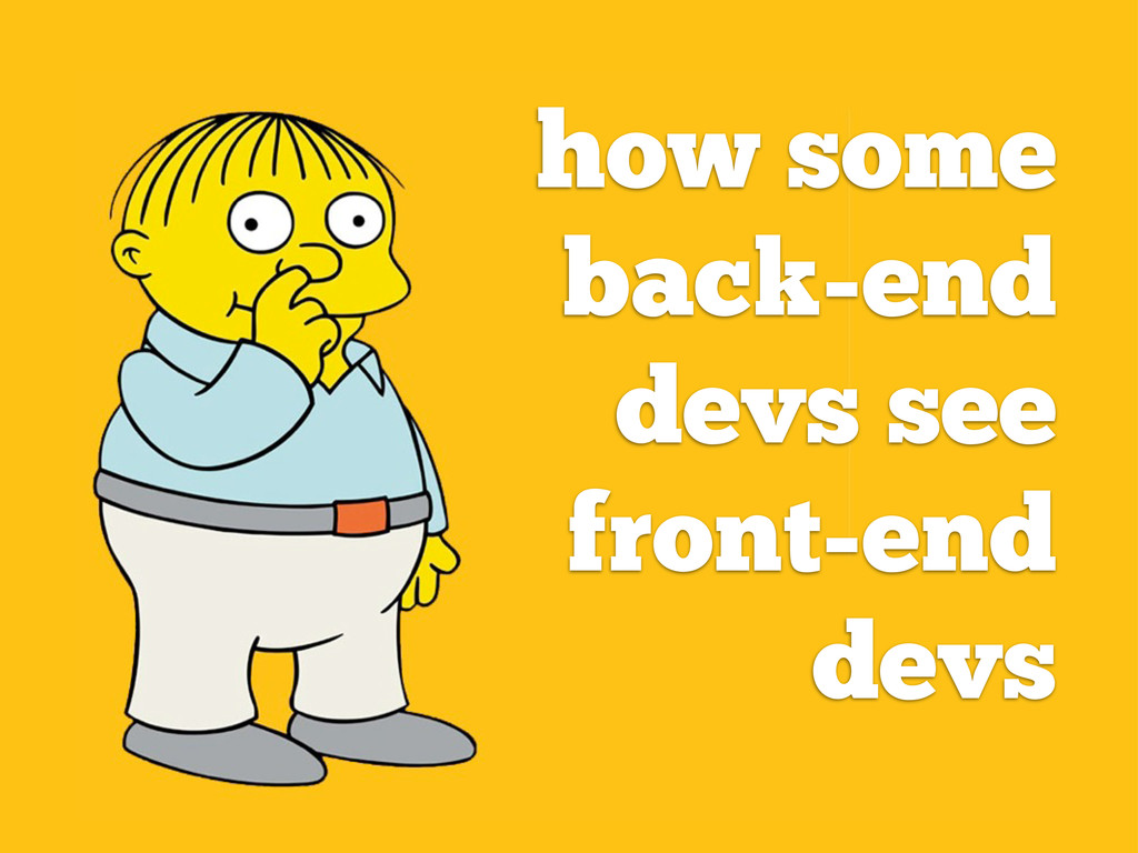 how some back-end devs see front-end devs