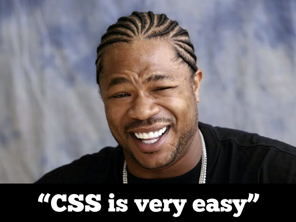 """CSS is very easy"""