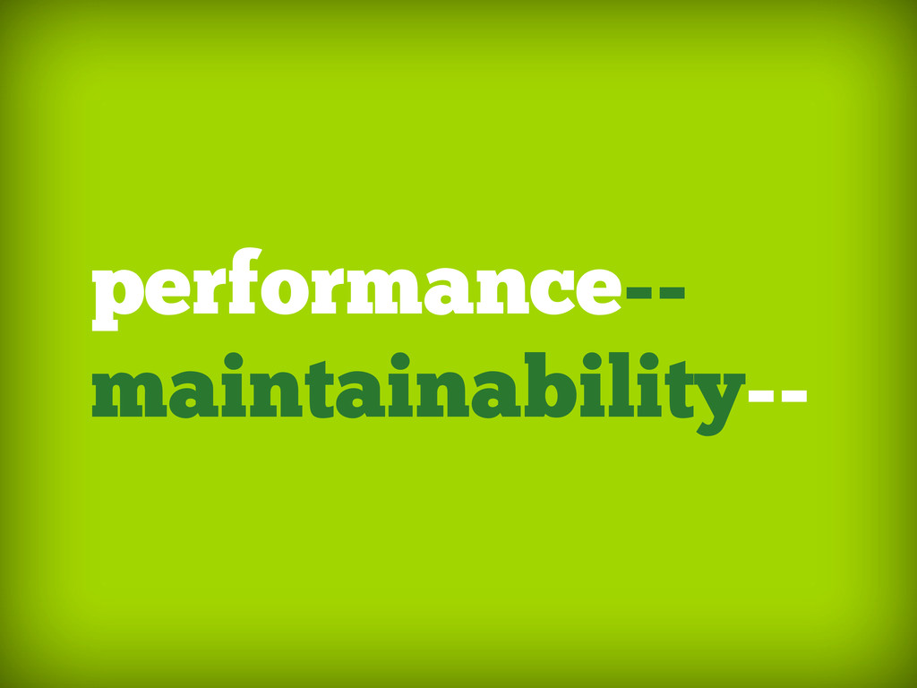 performance-- maintainability--