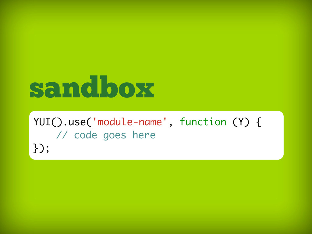 sandbox YUI().use('module-name', function (Y) {...