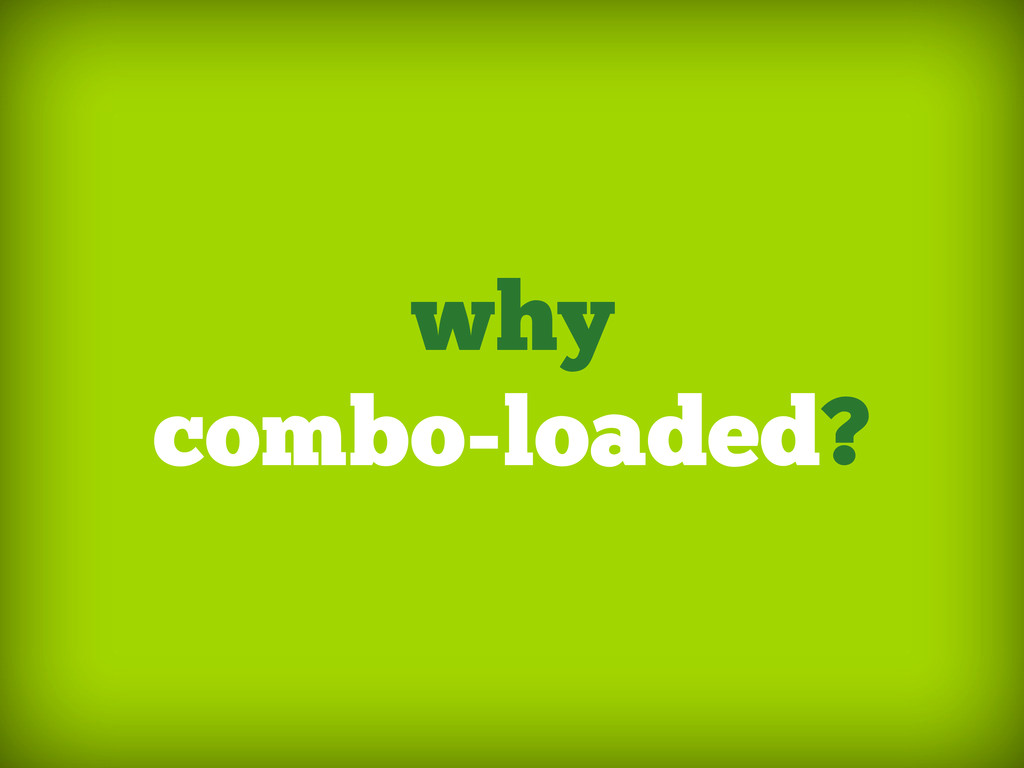 why combo-loaded?
