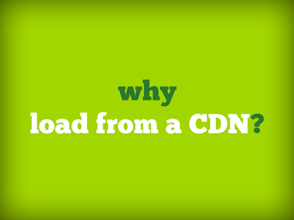 why load from a CDN?