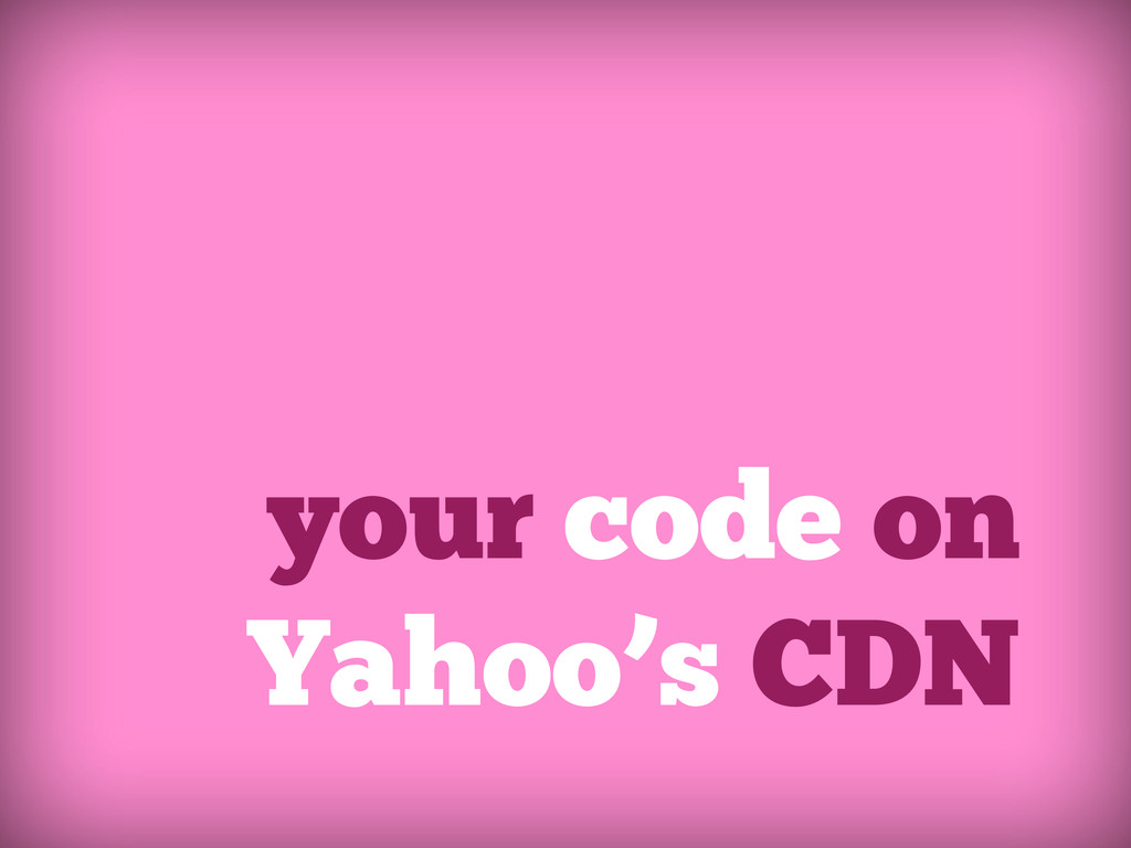 your code on Yahoo's CDN