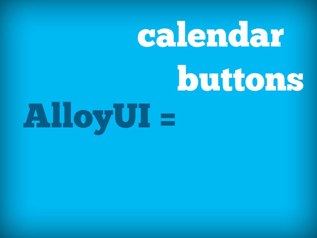 AlloyUI = calendar tabs buttons carousel ... au...