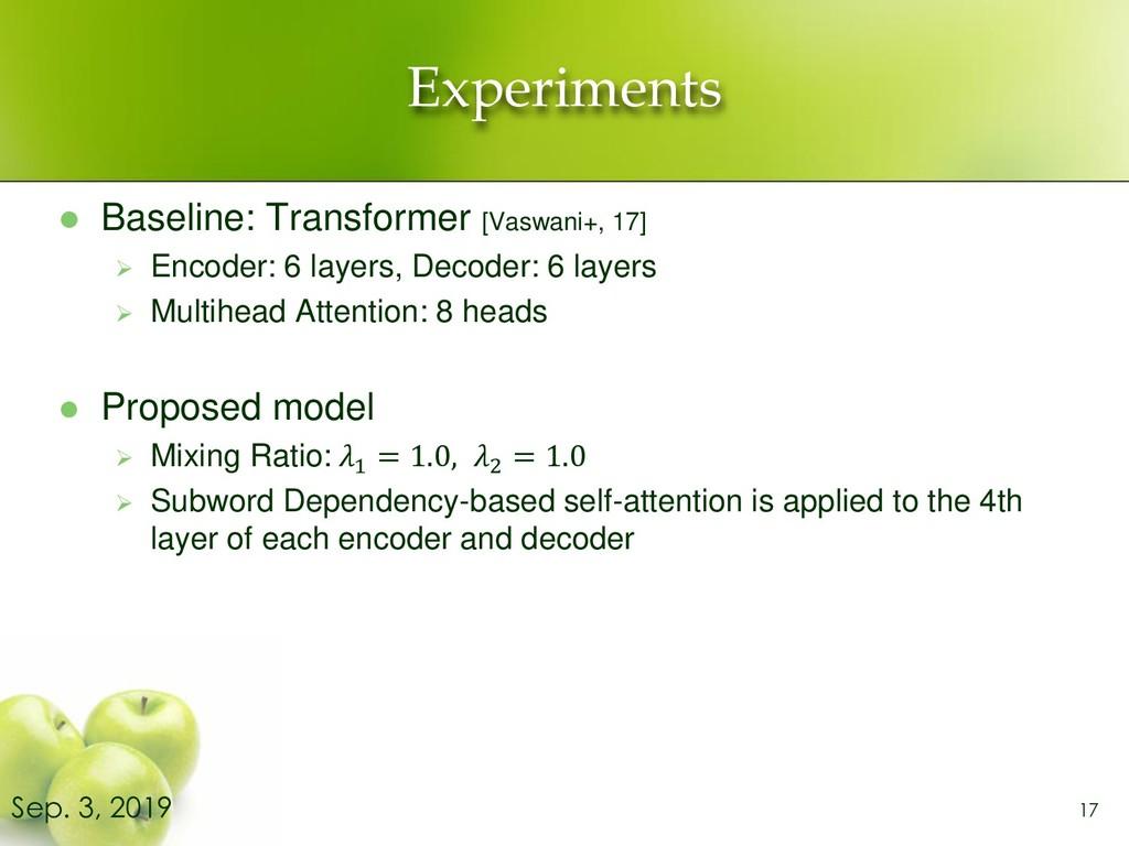Experiments ⚫ Baseline: Transformer [Vaswani+, ...