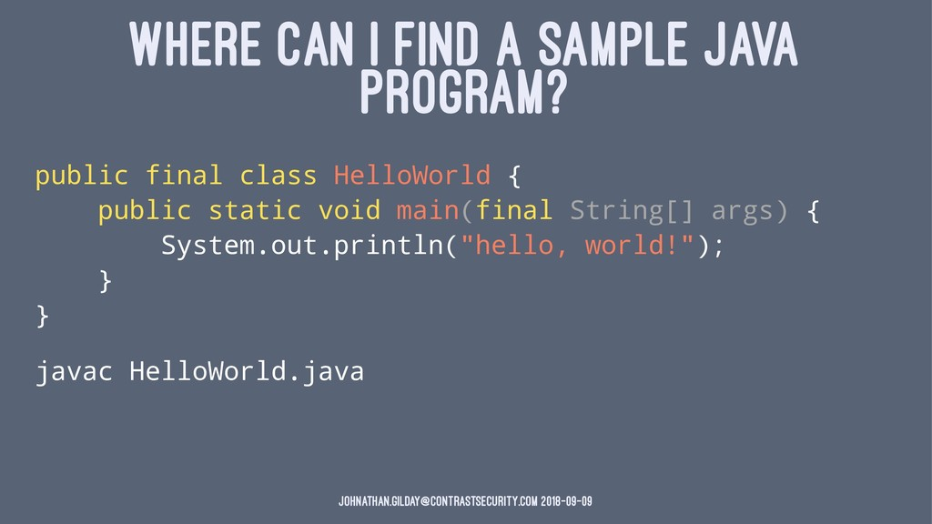WHERE CAN I FIND A SAMPLE JAVA PROGRAM? public ...