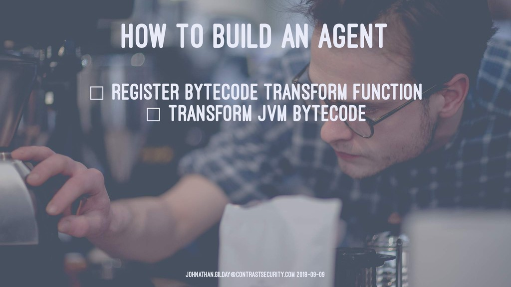 HOW TO BUILD AN AGENT ☐ register bytecode trans...