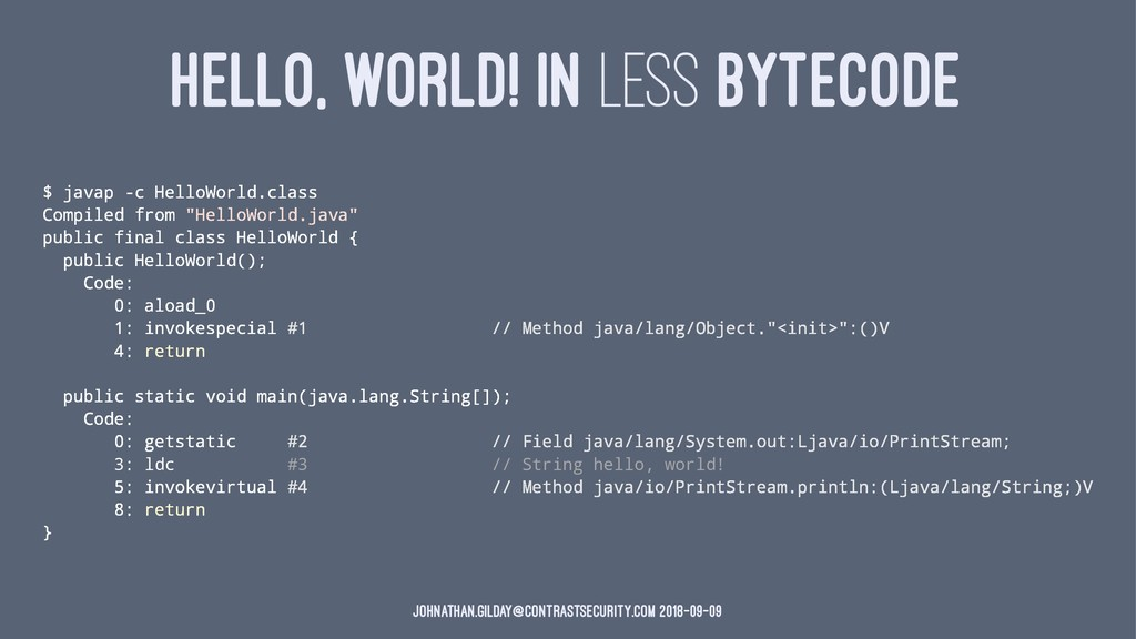HELLO, WORLD! IN LESS BYTECODE $ javap -c Hello...